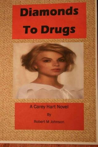 Diamonds to Drugs: A Carey Hart Novel  by  Robert M.  Johnson