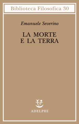 La morte e la terra  by  Emanuele Severino