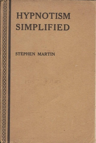 Hypnotism Simplified: A Practical and Easy Guide to Mesmerism Stephen Martin