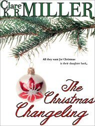 The Christmas Changeling  by  Clare K.R. Miller