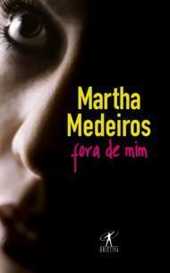 Fora de Mim  by  Martha Medeiros