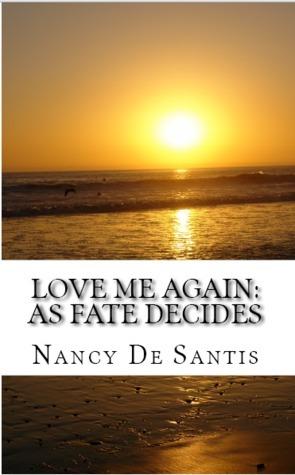 Love Me Again: As Fate Decides  by  Nancy De Santis