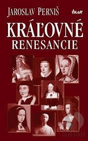 Kráľovné renesancie  by  Jaroslav Perniš