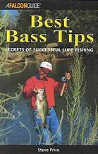 Best Bass Tips: Secrets of Successful Lure Fishing  by  Steve D. Price