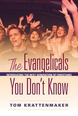 The Evangelicals You Dont Know: How the Next Generation of Christians Are Reshaping America Tom Krattenmaker