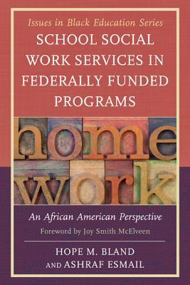 School Social Work Services in Federally Funded Programs: An African American Perspective  by  Hope M Bland