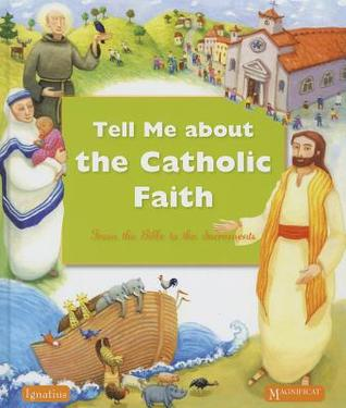 Tell Me about the Catholic Faith: From the Bible to the Sacraments  by  Various