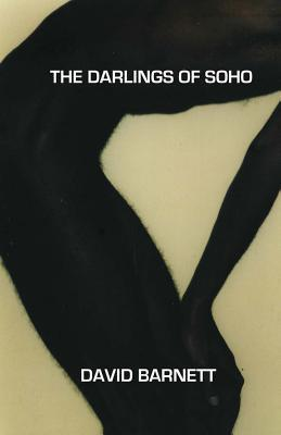 The Darlings of Soho David     Barnett