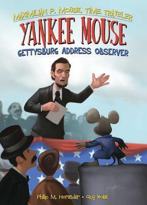 Yankee Mouse: Gettysburg Address Observer (Maximilian P. Mouse, Time Traveler, #2) Philip M. Horender
