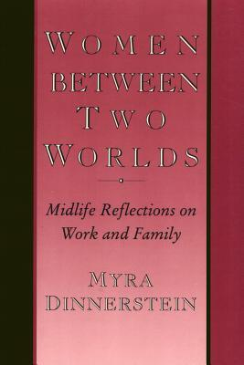 Women Between Two Worlds: Midlife Reflections on Work and Family  by  Myra Dinnerstein