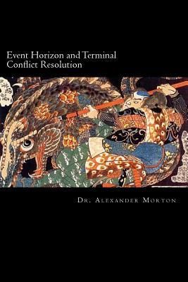 Event Horizon and Terminal Conflict Resolution  by  Alexander Scott Morton