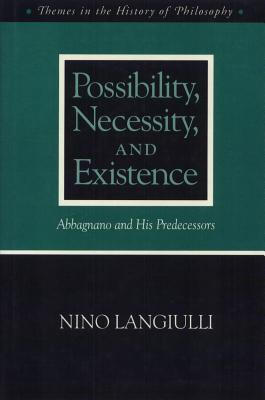 Possibility Necessity and Existence: Abbagnano and His Predecessors  by  Nino Langiulli