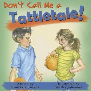 Dont Call Me a Tattletale! Kimberly Koskos