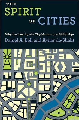 The Spirit of Cities: Why the Identity of a City Matters in a Global Age: Why the Identity of a City Matters in a Global Age Daniel A. Bell