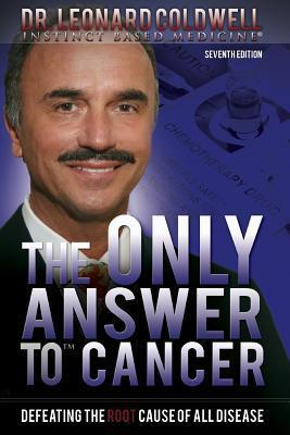 The Only Answer to Cancer: Defeating the Root Cause of All Disease  by  Leonard Coldwell