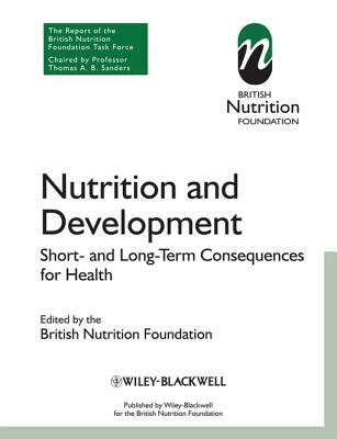 Nutrition and Development: Short and Long Term Consequences for Health  by  British Nutrition Foundation