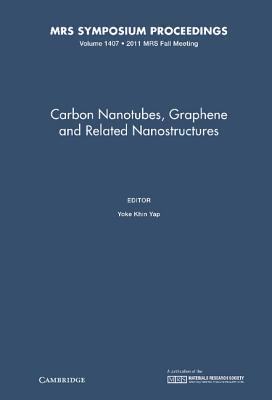 Carbon Nanotubes, Graphene and Related Nanostructures: Volume 1407 Yoke Khin Yap