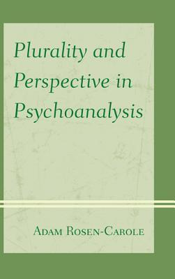 Plurality and Perspective in Psychoanalysis  by  Adam Rosen-Carole