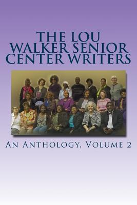 The Lou Walker Senior Center Writers: An Anthology Estelle Ford-Williamson