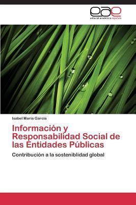 Informacion y Responsabilidad Social de Las Entidades Publicas  by  Garcia Isabel Maria