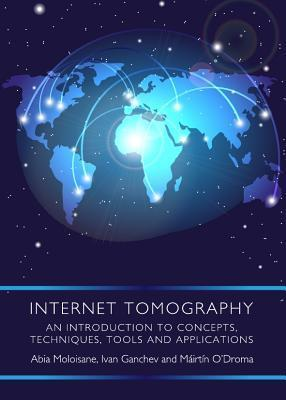 Internet Tomography: An Introduction to Concepts, Techniques, Tools and Applications  by  Abia Moloisane