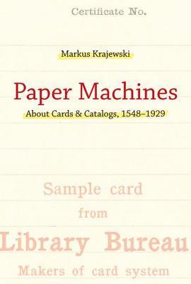Paper Machines: About Cards & Catalogs, 1548-1929  by  Markus  Krajewski