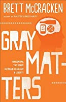 Gray Matters: Navigating the Space Between Legalism and Liberty  by  Brett McCracken