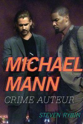 Michael Mann: Crime Auteur  by  Steven Rybin