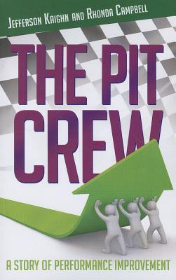 The Pit Crew: A Story of Performance Improvement  by  Jefferson Kaighn