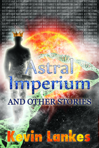 Astral Imperium And Other Stories  by  Kevin Lankes
