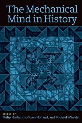 The Mechanical Mind in History  by  Philip Husbands