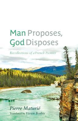 Man Proposes, God Disposes: Recollections of a French Pioneer  by  Pierre Maturi