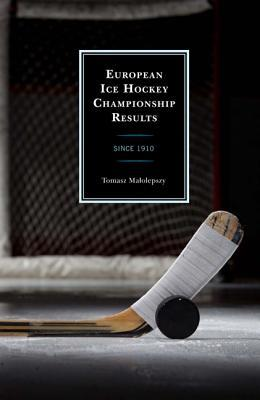 European Ice Hockey Championship Results: Since 1910  by  Tomasz Malolepszy