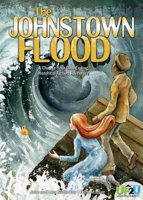Johnstown Flood: A Choose Your Own Ending Historical Fiction Adventure John Mullarkey