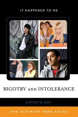 Bigotry and Intolerance: The Ultimate Teen Guide Kathlyn Gay