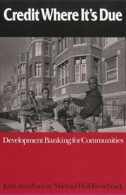 Credit Where Its Due: Development Banking for Communities  by  Julia Ann Parzen