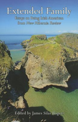 Extended Family: Essays on Being Irish American from New Hibernia Review  by  James Silas Rogers