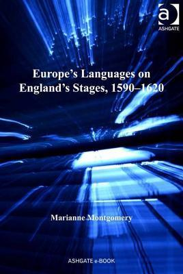 Europes Languages on Englands Stages, 1590-1620  by  Marianne Montgomery