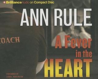 Fever in the Heart, A: And Other True Cases  by  Ann Rule