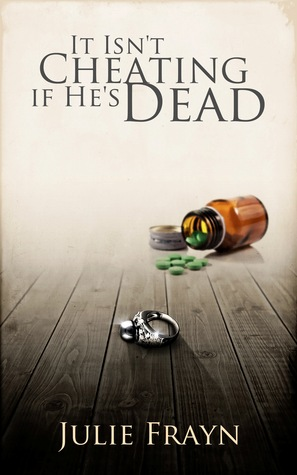 It Isnt Cheating if Hes Dead  by  Julie Frayn