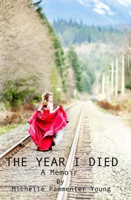 The Year I Died: A Memoir Michelle Pammenter Young