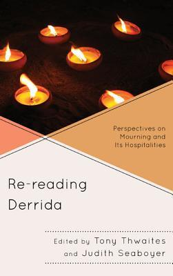 Re-Reading Derrida: Perspectives on Mourning and Its Hospitalities Tony Thwaites