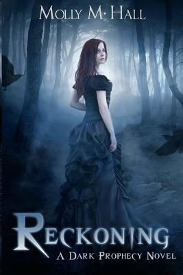 Reckoning: A Dark Prophecy Novel  by  Molly M. Hall