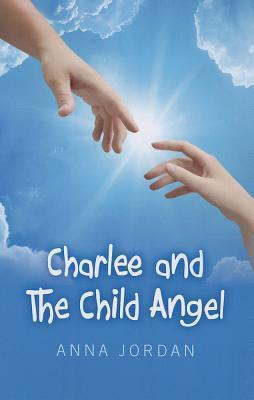 Charlee and the Child Angel Anna Jordan