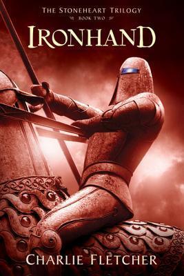 Ironhand (Stoneheart Trilogy #2) Charlie Fletcher