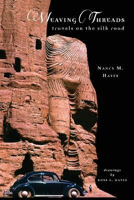 Weaving Threads: Travels on the Silk Road Nancy M Hayes
