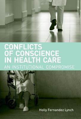Conflicts of Conscience in Health Care: An Institutional Compromise Holly Fernandez Lynch
