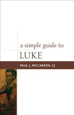 A Simple Guide to Luke  by  Paul J. McCarren