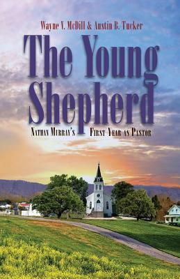 The Young Shepherd: Nathan Murrays First Year as Pastor  by  Wayne V McDill