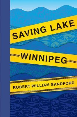 Saving Lake Winnipeg  by  Robert William Sandford